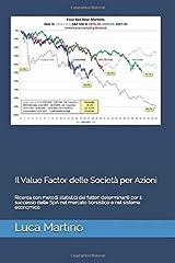 Il Value Factor delle Società per Azioni: Ricerca con metodi statistici dei fattori determinanti per il successo delle SpA nel mercato borsistico e nel sistema economico. (Italian Edition) Paperback