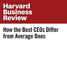 How the Best CEOs Differ from Average Ones Other by Dean Stamoulis Narrated by Fleet Cooper
