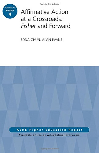 Affirmative Action at a Crossroads: Fisher and Forward: ASHE Higher Education Report, Volume 41, Number 4 (J-B ASHE Higher Education Report Series (AEHE))