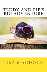 Teddy and Pip's Big Adventure: A Teddy and Pip Story (Volume 6)