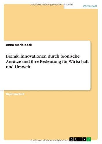 Bionik. Innovationen durch bionische Ansätze und ihre Bedeutung für Wirtschaft und Umwelt Taschenbuch – 15. April 2008 Anna Maria Köck GRIN Verlag 3638933032 Management