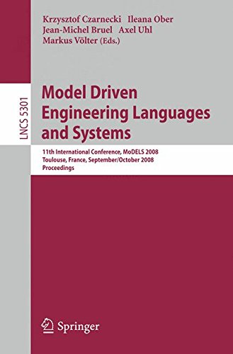 Model Driven Engineering Languages and Systems: 11th International Conference, MoDELS 2008, Toulouse, France, September 28 - October 3, 2008, Proceedings (Lecture Notes in Computer Science) by Springer