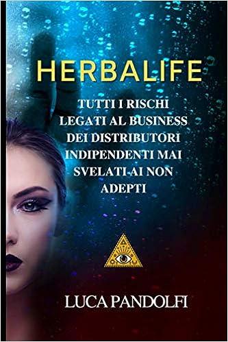 Herbalife: Tutti i rischi legati al business dei distributori indipendenti mai svelati ai non adepti (Italian Edition) 1