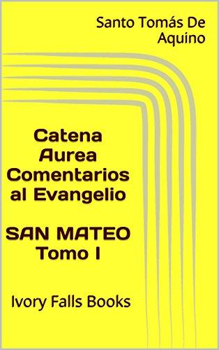 catena-aurea-comentarios-al-evangelio-san-mateo-tomo-i-spanish-edition