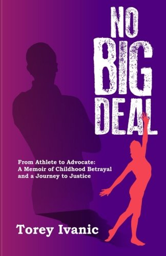 No Big Deal: From Athlete to Advocate:  A Memoir of Childhood Betrayal  and a Journey to Justice