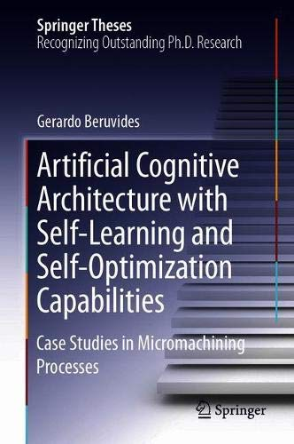 Artificial Cognitive Architecture with Self-Learning and Self-Optimization Capabilities: Case Studies in Micromachining Processes