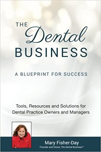 The dental business a blueprint for success tools resources and the dental business a blueprint for success tools resources and solutions for dental practice owners and managers mary fisher day 9780692726914 malvernweather Choice Image