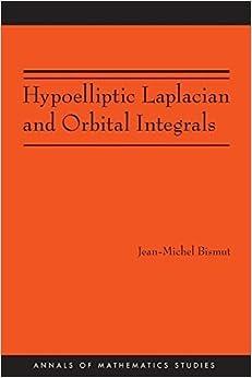 Hypoelliptic Laplacian and Orbital Integrals (Annals of Mathematics Studies, Vol. 177) by Jean-Michel Bismut (2011-08-28)