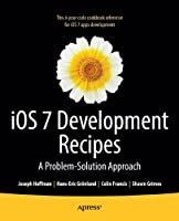 iOS 7 Development Recipes: Problem-Solution Approach Front Cover