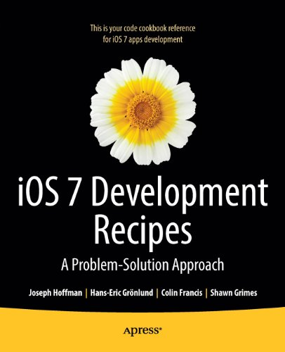 iOS 7 Development Recipes: Problem-Solution Approach by Colin Francis , Hans-Eric Grnlund , Joseph Hoffman , Shawn Grimes, Publisher : Apress