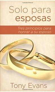 Solo para esposas: Tres principios para honrar a su esposo (Spanish Edition)
