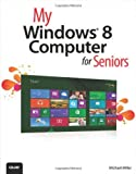 My Windows 8 Computer for Seniors, Michael Miller, 0789748851