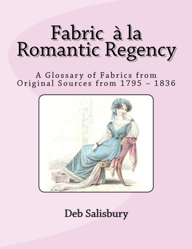 Read Online Fabric a la Romantic Regency: A Glossary of Fabrics from Original Sources from 1795 – 1836 ebook
