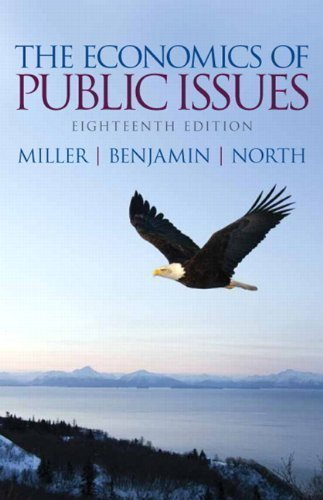 The Economics of Public Issues (18th Edition) 18th (eighteenth) Edition by Miller, Roger Le, Benjamin, Daniel K., North, Douglass C. published by Prentice Hall (2013)