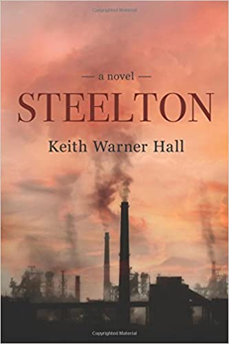 STEELTON A Novel: Keith Warner Hall: 9781542977890: Amazon com: Books