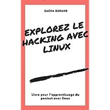 Explorez le Hacking avec Linux: Apprentissage du pentest et vision globale (French Edition)