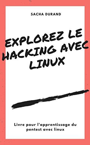 Explorez le Hacking avec Linux: Apprentissage du pentest et vision globale par Sacha Durand