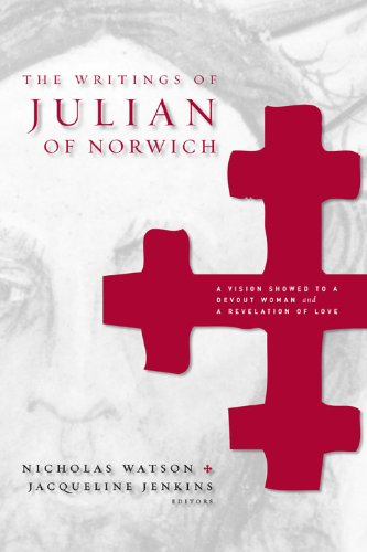 The Writings of Julian of Norwich: A Vision Showed to a Devout Woman and A Revelation of Love (Brepols Medieval Women Series)