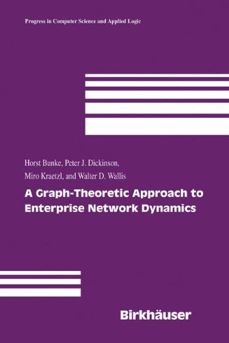A Graph-Theoretic Approach to Enterprise Network Dynamics (Progress in Computer Science and Applied Logic) by Brand: Birkhäuser