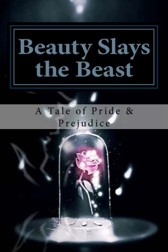 Beauty Slays the Beast: Pride & Prejudice Inspired, as Influenced by the Classic Fairy Tale, 'Beauty and the Beast'