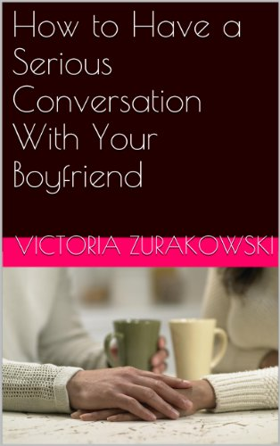 How to Have a Serious Conversation With Your Boyfriend
