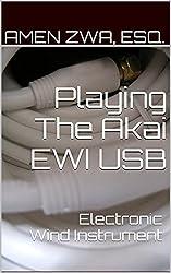 Playing The Akai EWI USB Electronic Wind Instrument (2015-05-26) (English Edition)