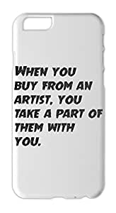 When you buy from an artist, you take a part of them with Iphone 6 plastic case