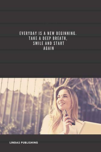 Every day is a new beginning . Take a deep breath, smile and start again.: Motivational Notebook, Journal, Diary (110 Pages, Blank, 6 x 9) (Take A Deep Breath And Start Again)
