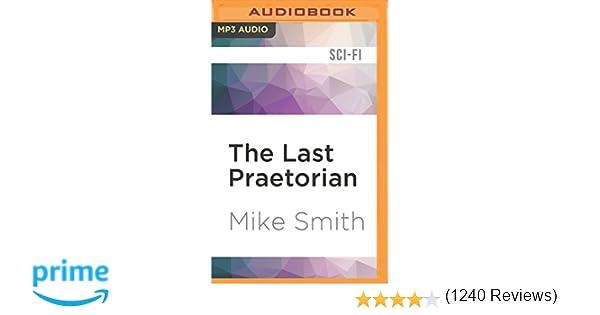 The Last Praetorian Redemption Trilogy Mike Smith David Benjamin Bliss 9781522658917 Amazon Books