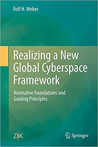Book Realizing a New Global Cyberspace Framework: Normative Foundations and Guiding Principles