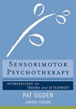 Sensorimotor Psychotherapy: Interventions for Trauma and Attachment (Norton Series on Interpersonal Neurobiology (Paperback))