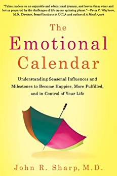 The Emotional Calendar: Understanding Seasonal Influences and Milestones to Become Happier, More Fulfilled, and in Control of Your Life by [Sharp, John R.]