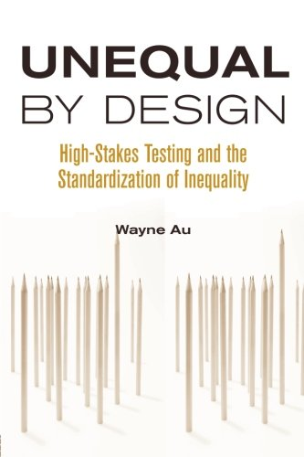 Unequal By Design: High-Stakes Testing and the Standardization of Inequality (Critical Social Thought)