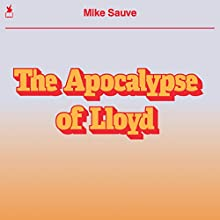 The Apocalypse of Lloyd Audiobook by Mike Sauve Narrated by Lawrence T. Lewis