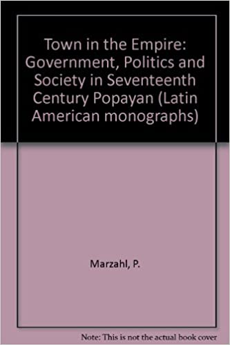 Town in the Empire: Government, Politics and Society in Seventeenth Century Popayan Latin American monographs
