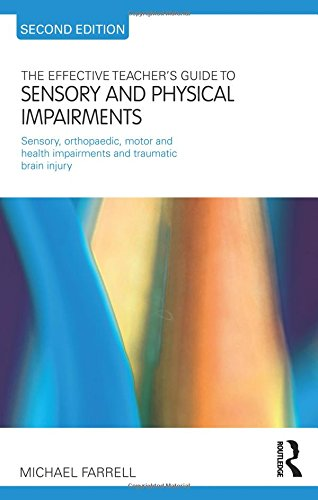 The Effective Teacher's Guide to Sensory and Physical Impairments: Sensory, Orthopaedic, Motor and Health Impairments, a