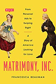 Matrimony, Inc.: From Personal Ads to Swiping Right, A Story of America Looking for Love