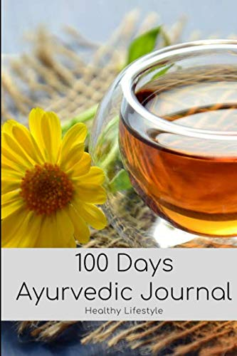 100 Days Ayurvedic Daily Routine Journal Book: Action Plan For Healthy Balance Lifestyle With Motivational Quote; Discovery With Ayurveda Healing For Beginner; Cleanse Body & Improve Natural Beauty ()