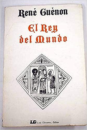 El Rey del Mundo: Amazon.es: Guenon, Rene: Libros