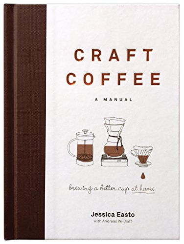 - Craft Coffee: A Manual: Brewing a Better Cup at Home