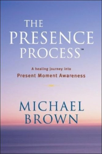 The Presence Process: A Healing Journey Into Present Moment Awareness (v. 1) by Beaufort Books