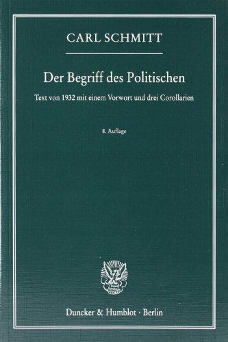 Der Begriff des Politischen: Text von 1932 mit einem Vorwort und drei Corollarien
