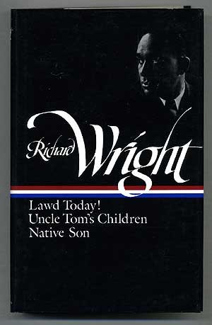 Early Works: Lawd Today!; Uncle Tom's Children; Native Son (Richard Wright Early Works)