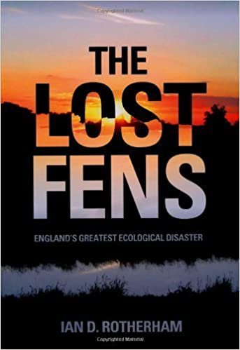 The Lost Fens: England's Greatest Ecological Disaster by Ian D. Rotherham (2013-06-01)