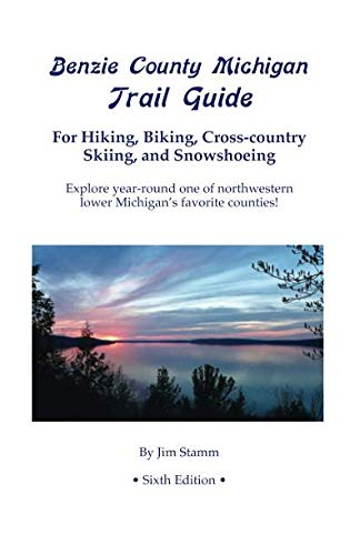 Benzie County Michigan Trail Guide: For Hiking, Biking, Cross-country Skiing, and Snowshoeing