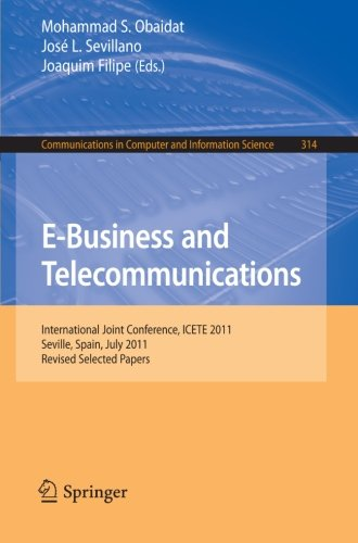 E-Business and Telecommunications: International Joint Conference, ICETE 2011, Seville, Spain, July 18-21, 2011. Revised Selected Papers (Communications in Computer and Information Science)