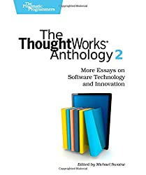The ThoughtWorks Anthology, Volume 2: More Essays on Software Technology and Innovation