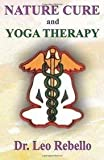 img - for [ Nature Cure and Yoga Therapy BY Rebello, Dr Leo ( Author ) ] { Paperback } 2014 book / textbook / text book