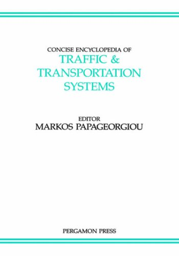 Concise Encyclopedia of Traffic and Transportation Systems, Volume 6 (Advances in Systems Control and Information Engineering)