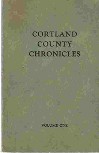 Cortland County Chronicles, Vol 1 Being Papers from the Collection of the Cortland County Historical Society (Cortland Collection)
